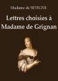 Lettres choisies à Madame de Grignan (Première partie)