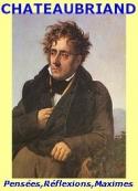 François rené (de) Chateaubriand: Pensées, Réflexions et Maximes