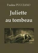 Pauline Pucciano: Juliette au tombeau