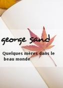 george sand: Quelques mères dans le beau monde