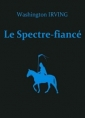 Washington Irving: Le Spectre-fiancé