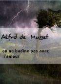 Alfrd de  Musset: on ne badine pas avec l'amour