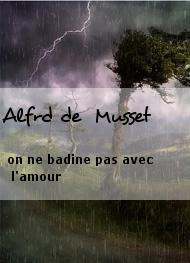 Alfrd de  Musset - on ne badine pas avec l'amour