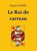 Eugène Scribe: Le Roi de carreau
