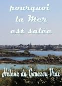 Hélène Du gouezou vraz: Pourquoi la Mer est salée