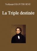 Nathaniel Hawthorne: La Triple destinée