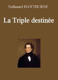 Nathaniel Hawthorne - La Triple destinée