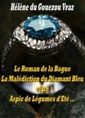 Hélène Du gouezou vraz: Le Roman de la Bague, la Malédiction du Diamant Bleu et un Aspic...