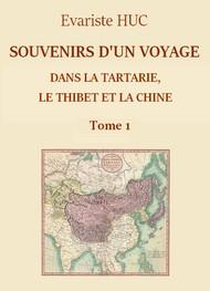Evariste Huc - Souvenirs d'un voyage dans la Tartarie, le Thibet et la Chine (T1)