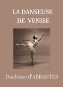 Laure junot Abrantès: La Danseuse de Venise