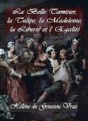 Hélène Du gouezou vraz: La Belle Tamisier, la Tulipe, la Madeleine, la liberté et l'égalité
