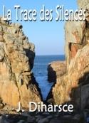Jean Diharsce: La Trace des Silences