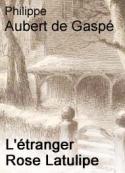 Philippe Aubert de gaspé: L'étranger Rose Latulipe
