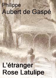 Philippe Aubert de gaspé - L'étranger Rose Latulipe