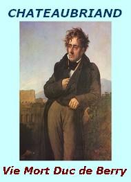 François rené (de) Chateaubriand - Mémoires, lettres (...) Vie et Mort du Duc de Berry. 1820.