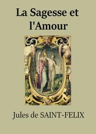 Jules de Saintfélix -  La Sagesse et l'Amour