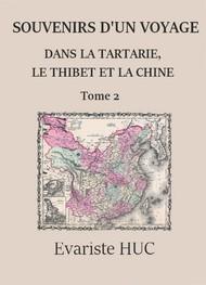 Evariste Huc - Souvenirs d'un voyage dans la Tartarie, le Thibet et la Chine (Tome 02