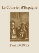 Paul Lacroix: Le Courrier d'Espagne