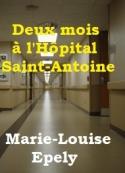 Marie louise Epely: Deux mois à l'Hôpital Saint-Antoine