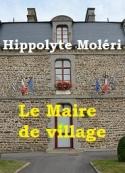 Hippolyte Moleri: Le Maire de village