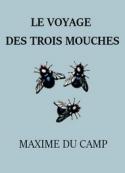 Maxime Du camp: Le Voyage des trois mouches