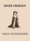 Molé gentilhomme: MOLÉ-GENTILHOMME – Diane Urseolo