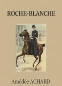 Amédée Achard: Roche-blanche