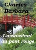 Charles Barbara: L'Assassinat du Pont-Rouge (Version 2)