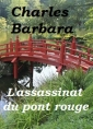 Charles Barbara: L'Assassinat du Pont-Rouge (Version 2)