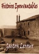 Gaston Leroux: Histoires Epouvantables