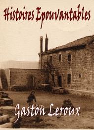 Gaston Leroux - Histoires Epouvantables
