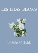 Amédée Achard: Les Lilas blancs