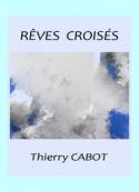 Thierry Cabot: Rêves croisés, florilège