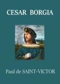 Paul de Saint victor: César Borgia