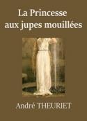 André Theuriet: La Princesse aux jupes mouillées