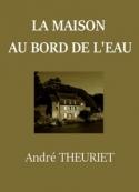 André Theuriet: La Maison au bord de l'eau