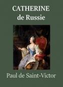 Paul de Saint victor: Catherine de Russie