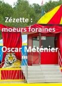 Oscar Méténier: Zézette moeurs foraines