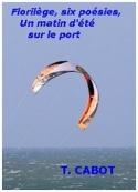 Thierry Cabot: Florilège, Six poésies, Un matin d'été sur le port ... ...