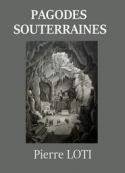 Pierre Loti: Pagodes souterraines