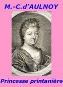 Comtesse d' Aulnoy: La Princesse printanière