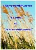 Thierry Demercastel: Je m'en retournerai, et, Le Vent