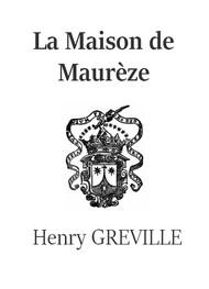 Henry Gréville - La Maison de Maurèze