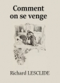 Richard Lesclide: Comment on se venge