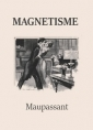 Guy de Maupassant: Magnétisme (Version 2)