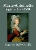 Maurice Dumoulin: Marie-Antoinette jugée par Louis XVIII