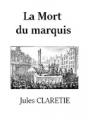 Jules Claretie: La Mort du marquis