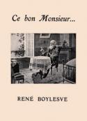 René Boylesve: Ce bon Monsieur...