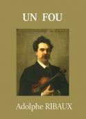Adolphe Ribaux: Un fou