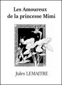 Jules Lemaître: Les Amoureux de la princesse Mimi